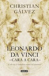 Leonardo da Vinci -cara a cara- - ¿Cuál era el verdadero rostro del maestro?