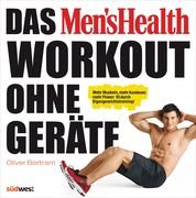 Das Men's Health Workout ohne Geräte - Mehr Muskeln, mehr Ausdauer, mehr Power: fit durch Eigengewichtstraining!