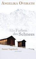 Angelika Overath: Alle Farben des Schnees ★★★★