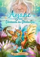 Ann-Cathrin May: Ayane und das Geheimnis der Glückselfen