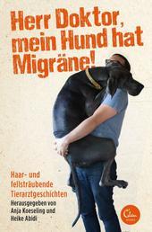 Herr Doktor, mein Hund hat Migräne! - Haar- und fellsträubende Tierarztgeschichten