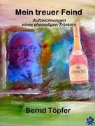 Bernd Töpfer: Mein treuer Feind