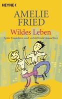 Amelie Fried: Wildes Leben ★★★