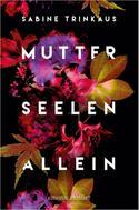 Sabine Trinkaus: Mutter Seelen Allein ★★★★
