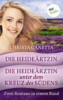 Christa Canetta: Die Heideärztin & Die Heideärztin unter dem Kreuz des Südens ★★★★