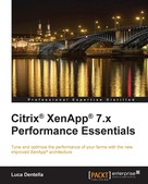 Luca Dentella: Citrix® XenApp® 7.x Performance Essentials