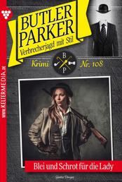 Butler Parker 108 – Kriminalroman - Blei und Schrot für die Lady