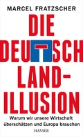 Marcel Fratzscher: Die Deutschland-Illusion