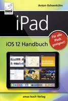 Anton Ochsenkühn: iPad iOS 12 Handbuch ★★★