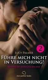 Führe mich nicht in Versuchung! 1 | Erotische Kurzgeschichte - Sex, Leidenschaft, Erotik und Lust