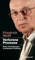 Friedrich Wolff: Verlorene Prozesse