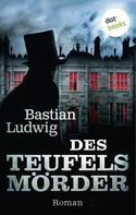 Bastian Ludwig: Des Teufels Mörder ★