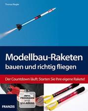 Modellbau-Raketen bauen und richtig fliegen - Der Countdown läuft: Starten Sie Ihre eigene Rakete!