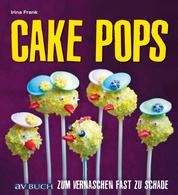 Cake Pops - Zum Vernaschen fast zu schade