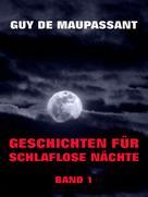 Guy de Maupassant: Geschichten für schlaflose Nächte, Band 1 ★★★