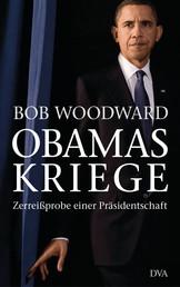 Obamas Kriege - Zerreißprobe einer Präsidentschaft