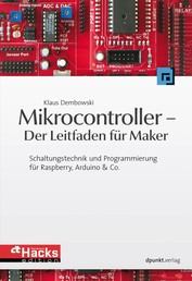 Mikrocontroller - Der Leitfaden für Maker - Schaltungstechnik und Programmierung für Raspberry, Arduino & Co.