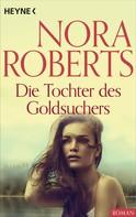 Nora Roberts: Die Tochter des Goldsuchers ★★★★