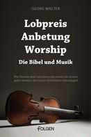 Georg Walter: Lobpreis, Anbetung, Worship - Die Bibel und Musik ★