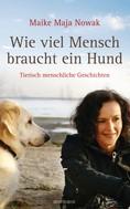 Maike Maja Nowak: Wie viel Mensch braucht ein Hund ★★★★★