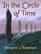 Margaret J. Anderson: In the Circle of Time