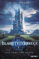 T.S. Orgel: Die Blausteinkriege 1 - Das Erbe von Berun ★★★★★