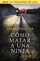 Clara Peñalver: Cómo matar a una ninfa (Ada Levy 1)