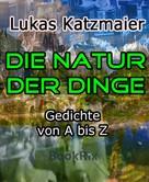 Lukas Katzmaier: Die Natur der Dinge