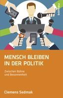 Clemens Sedmak: Mensch bleiben in der Politik