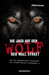 Die Jagd auf den Wolf der Wall Street - Wie die unglaubliche Geschichte des Jordan Belfort weiterging