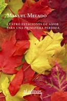 Manuel Melado: Cuatro estaciones de amor para una primavera perdida