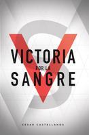 Cesar Castellanos: Victoria Por La Sangre