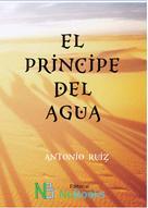 Antonio Ruiz Rodríguez: El príncipe del agua