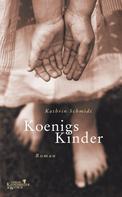 Kathrin Schmidt: Königs Kinder ★★
