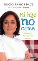 Rocío Ramos-Paúl: Mi hijo no come