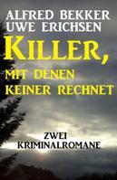 Alfred Bekker: Killer, mit denen keiner rechnet: Zwei Kriminalromane ★