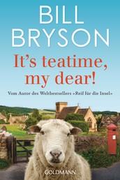 It's teatime, my dear! - Vom Autor des Weltbestsellers »Reif für die Insel«