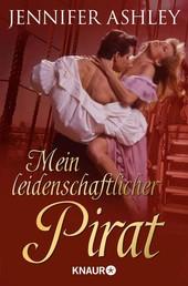 Mein leidenschaftlicher Pirat - Er war der König der Meere - doch sie eroberte sein Herz