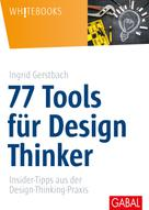 Ingrid Gerstbach: 77 Tools für Design Thinker