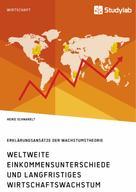 Heike Schnarelt: Weltweite Einkommensunterschiede und langfristiges Wirtschaftswachstum. Erklärungsansätze der Wachstumstheorie