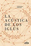 Almudena Sánchez: La acústica de los iglús (Caballo de Troya 2016, 5)