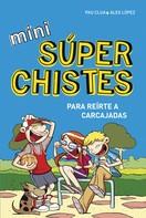 Álex López López: Mini súperchistes ¡para reírte a carcajadas! (Mini Súperchistes 1)