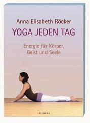 Yoga jeden Tag - Energie für Körper, Geist und Seele