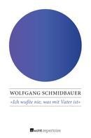 Wolfgang Schmidbauer: Ich wußte nie, was mit Vater ist ★★★