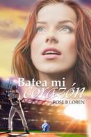 Rose B. Loren: Batea mi corazón