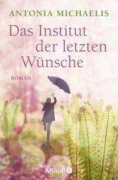 Das Institut der letzten Wünsche - Roman
