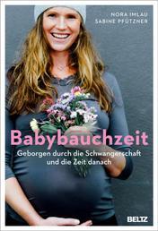 Babybauchzeit - Geborgen durch die Schwangerschaft und die Zeit danach. Hebammenwissen für Mutter und Kind
