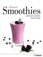 Smoothies - Köstlich, frisch und gesund