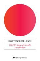 Hortense Ullrich: 1000 Gründe, sich (nicht) zu verlieben ★★★★★