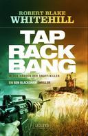 Robert Blake Whitehill: TAP RACK BANG - In den Händen der Snuff-Killer ★★★★